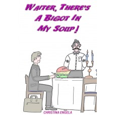 Waiter, There's A Bigot In My Soup! eBook